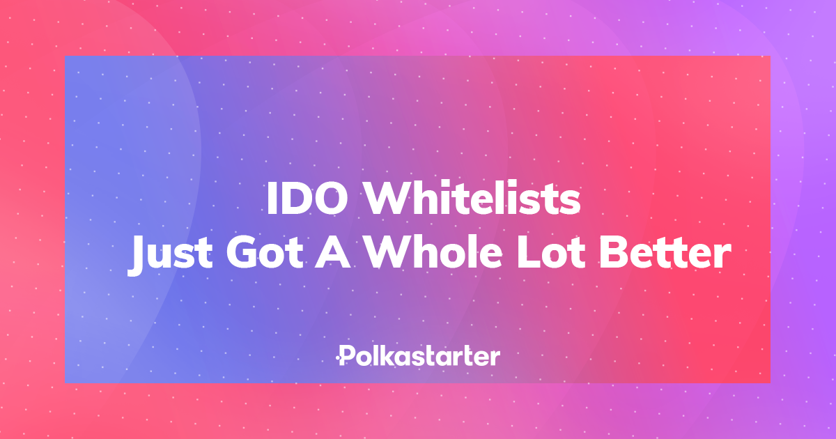 Polkastarter Whitelists Just Got A Whole Lot Better