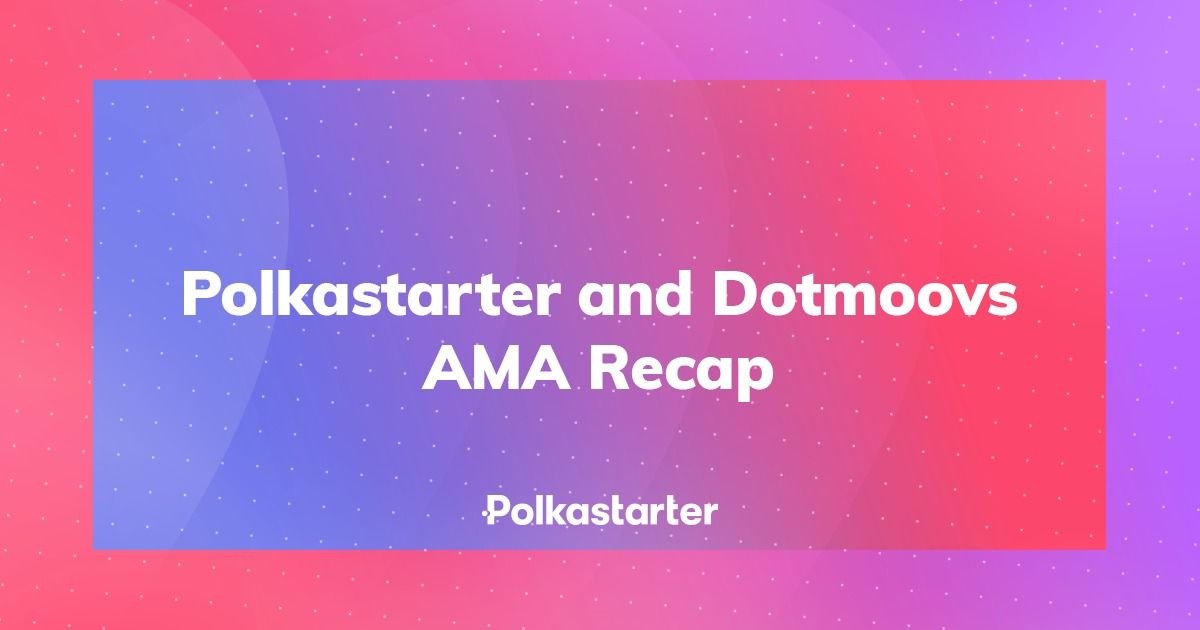 Polkastarter and Dotmoovs AMA Recap