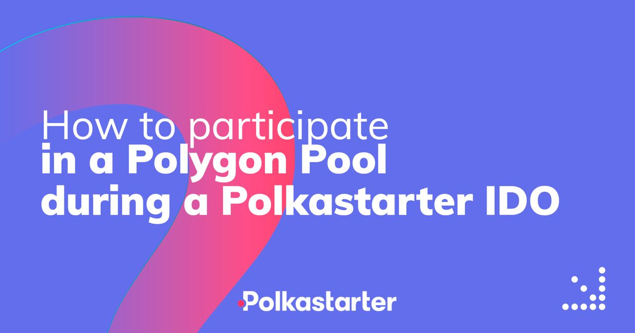 [PolkaStarter] How to Participate in a Polygon Pool during a Polkastarter IDO - AZCoin News