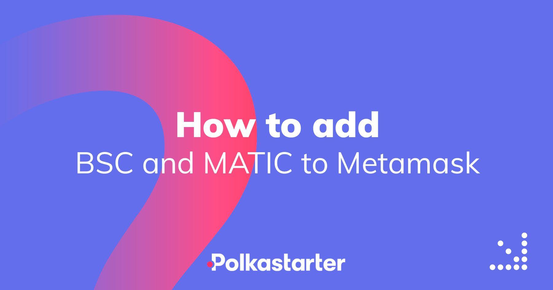 [PolkaStarter] How to add Binance Smart Chain and Polygon (MATIC) to MetaMask - AZCoin News