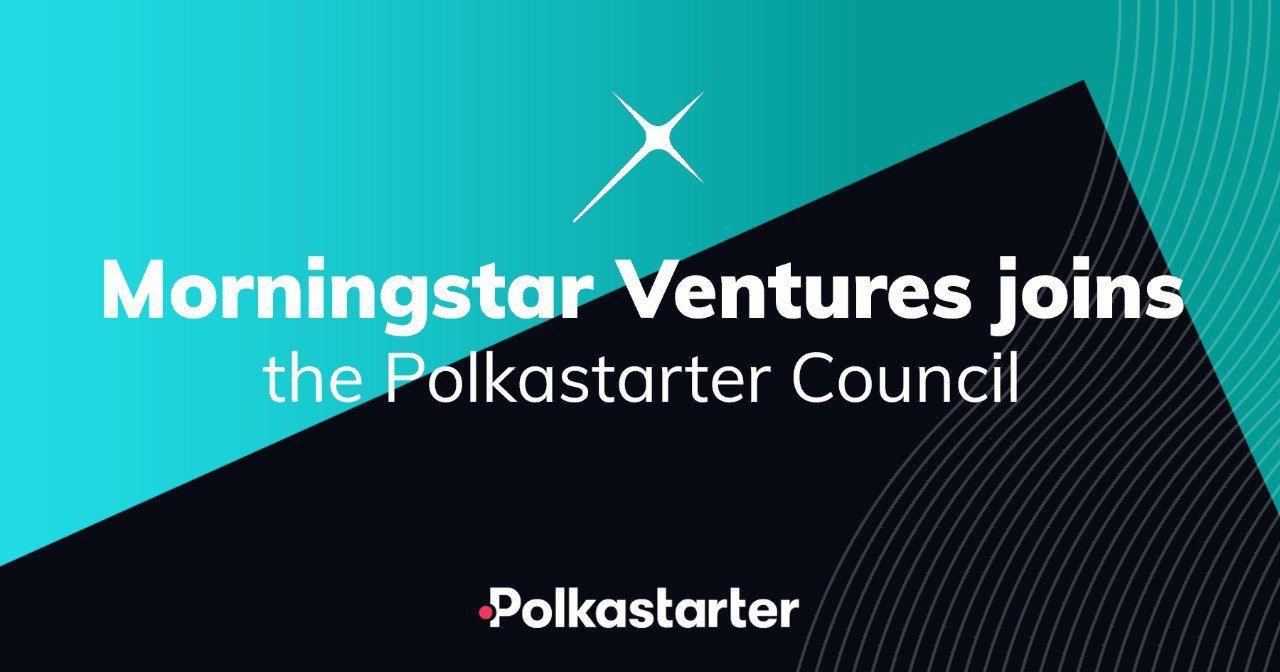 [PolkaStarter] Morningstar Ventures Joins the Polkastarter Council! - AZCoin News