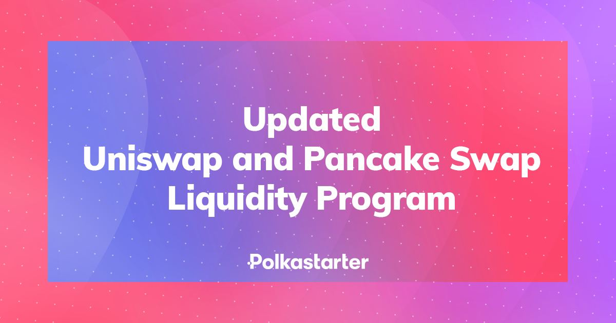 Our Updated Uniswap  and Pancake Swap Liquidity Program