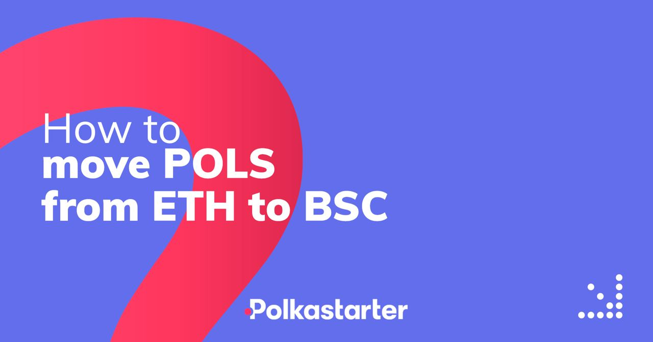 [PolkaStarter] How to move POLS from Ethereum to Binance Smart Chain - AZCoin News