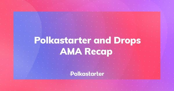 Polkastarter and Drops AMA Recap