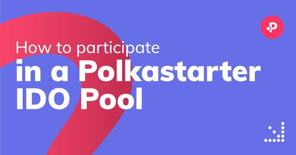 How to Participate in a Polkastarter IDO